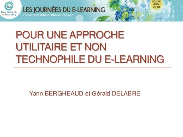 POUR UNE APPROCHEUTILITAIRE ET NONTECHNOPHILE DU E-LEARNING  Yann BERGHEAUD et Gérald DELABRE