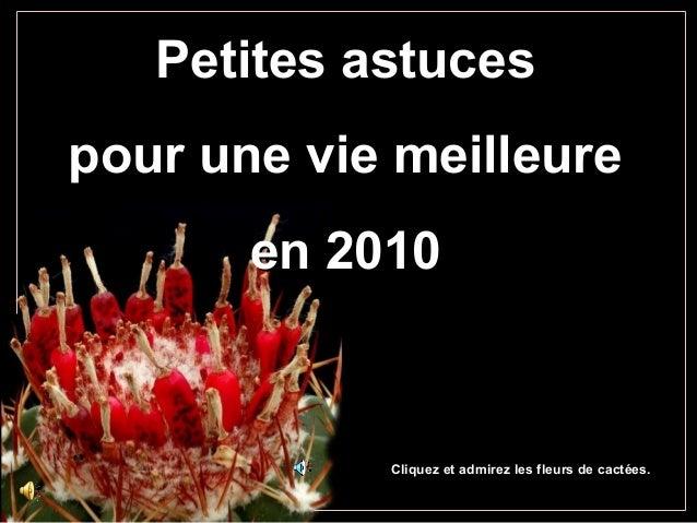 Petites astucesPetites astuces pour une vie meilleurepour une vie meilleure en 2010en 2010 Cliquez et admirez les fleurs d...