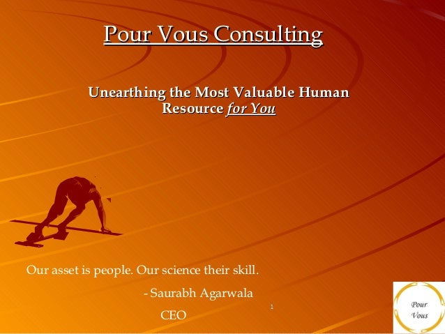 Pour Vous Consulting           Unearthing the Most Valuable Human                     Resource for YouOur asset is people....