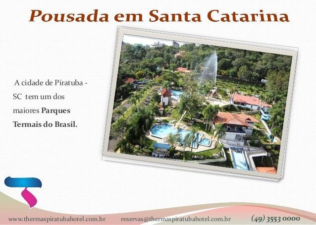 A cidade de Piratuba - SC tem um dos maiores Parques Termais do Brasil. www.thermaspiratubahotel.com.br reservas@thermaspi...