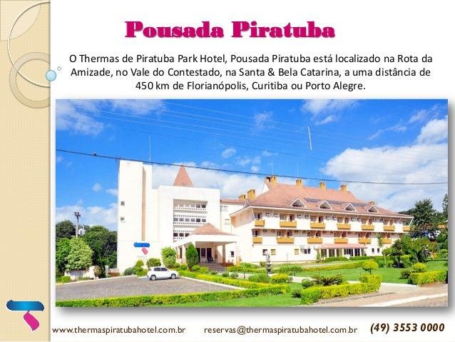 Pousada Piratuba O Thermas de Piratuba Park Hotel, Pousada Piratuba está localizado na Rota da Amizade, no Vale do Contest...