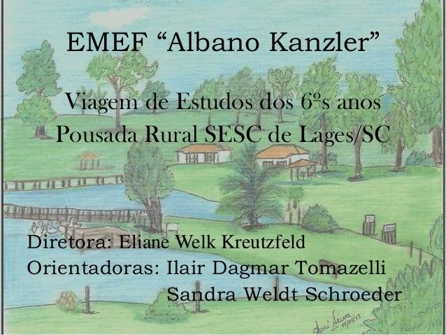 """EMEF """"Albano Kanzler"""" Viagem de Estudos dos 6ºs anos Pousada Rural SESC de Lages/SC  Diretora: Eliane Welk Kreutzfeld Orie..."""