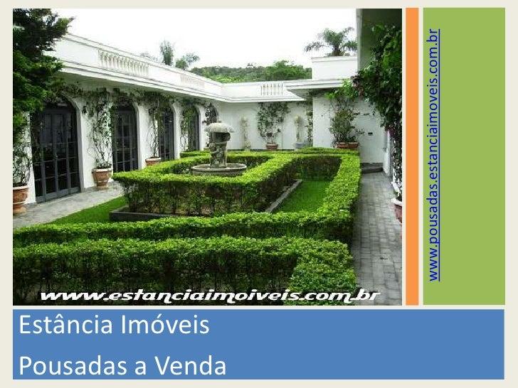 Estância Imóveis<br />Pousadas a Venda<br />www.pousadas.estanciaimoveis.com.br<br />