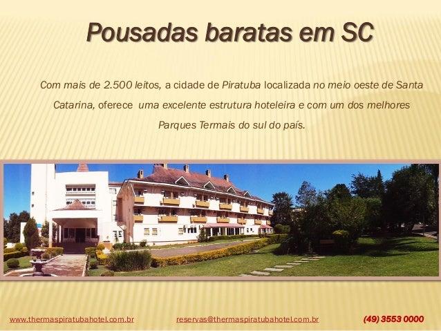 www.thermaspiratubahotel.com.br (49) 3553 0000 Pousadas baratas em SC reservas@thermaspiratubahotel.com.br Com mais de 2.5...