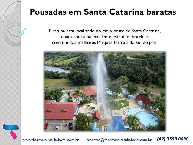 www.thermaspiratubahotel.com.br reservas@thermaspiratubahotel.com.br (49) 3553 0000 Pousadas em Santa Catarina baratas Pir...