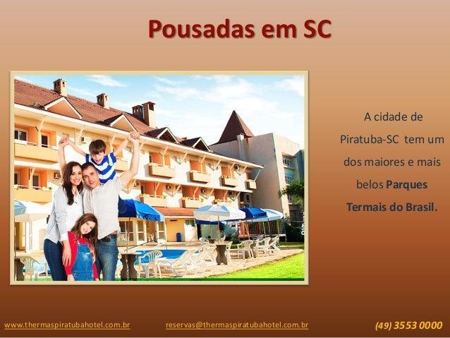 Pousadas em SC A cidade de Piratuba-SC tem um dos maiores e mais belos Parques Termais do Brasil. www.thermaspiratubahotel...