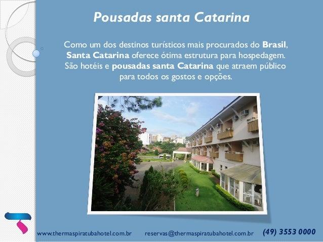 www.thermaspiratubahotel.com.br reservas@thermaspiratubahotel.com.br (49) 3553 0000 Pousadas santa Catarina Como um dos de...