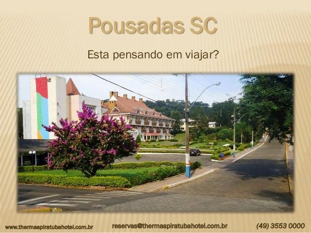 www.thermaspiratubahotel.com.br (49) 3553 0000 Pousadas SC Esta pensando em viajar? reservas@thermaspiratubahotel.com.br