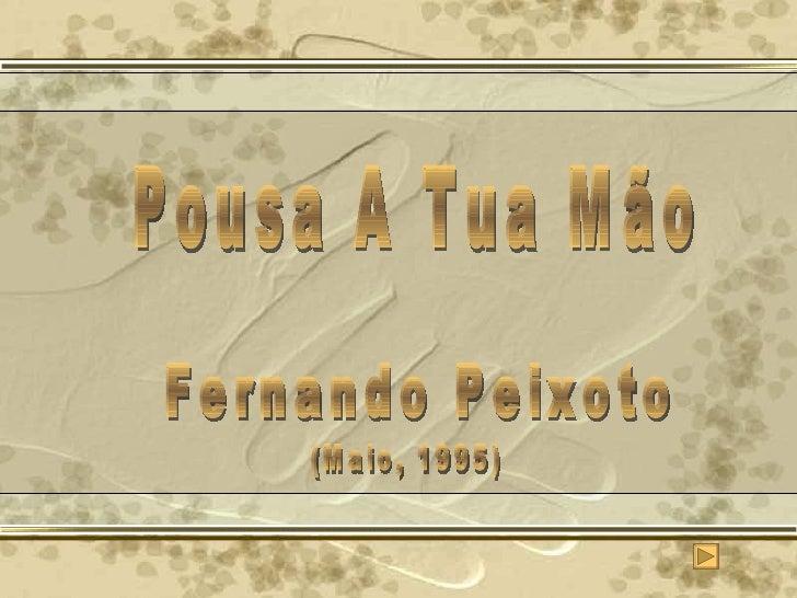 Pousa A Tua Mão Fernando Peixoto (Maio, 1995)