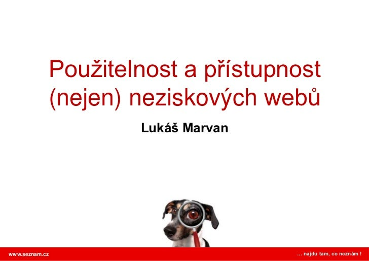Použitelnost a přístupnost (nejen) neziskovýchwebů<br />Lukáš Marvan<br />… najdu tam, co neznám !<br />www.seznam.cz<br />