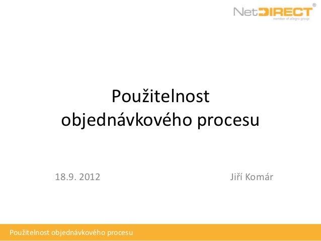 Použitelnost              objednávkového procesu            18.9. 2012                Jiří KomárPoužitelnost objednávkovéh...