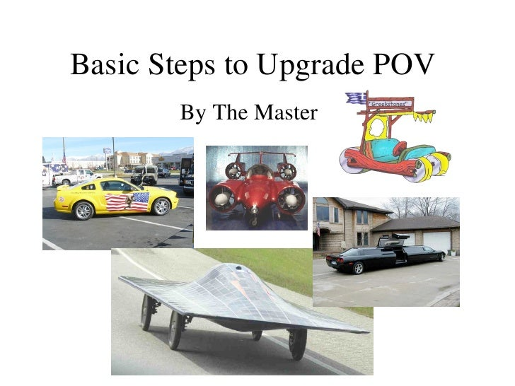 Basic Steps to Upgrade POV By The Master