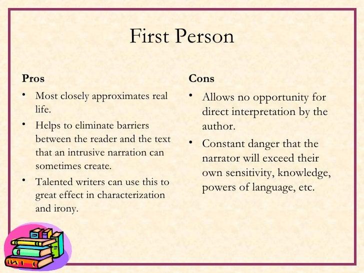 First Person <ul><li>Pros </li></ul><ul><li>Most closely approximates real life. </li></ul><ul><li>Helps to eliminate barr...