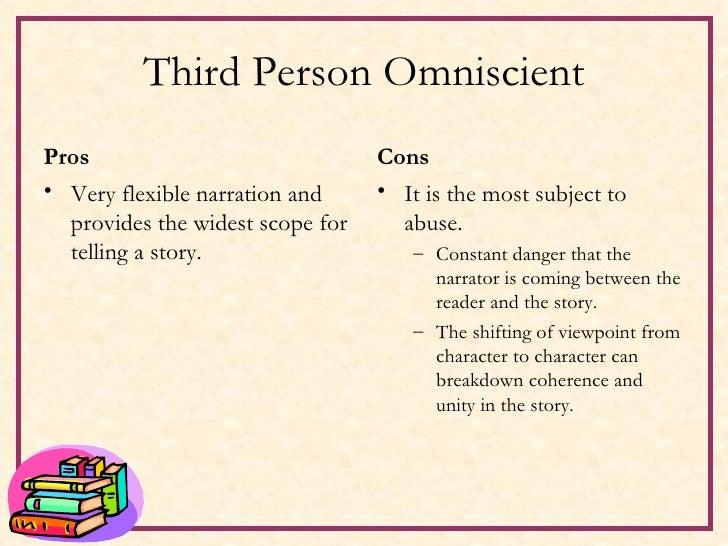 Third Person Omniscient <ul><li>Pros </li></ul><ul><li>Very flexible narration and provides the widest scope for telling a...