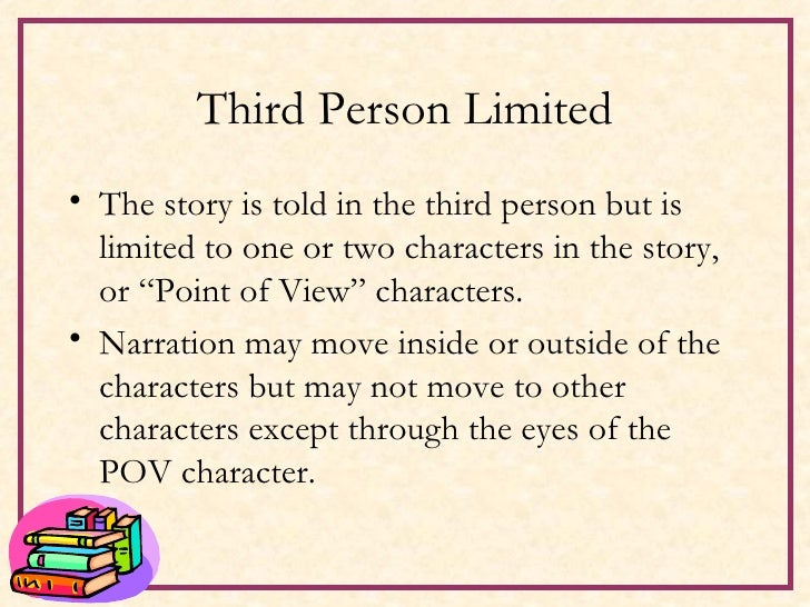 Third Person Limited <ul><li>The story is told in the third person but is limited to one or two characters in the story, o...