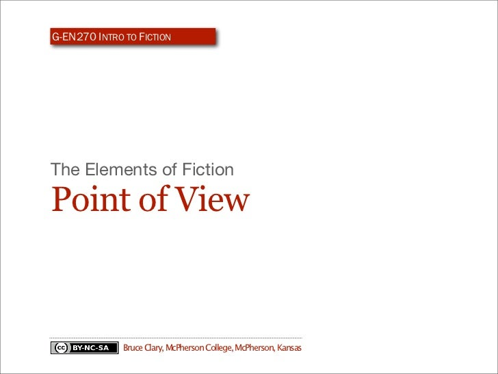 G-EN270 INTRO TO FICTIONThe Elements of FictionPoint of View              Bruce Clary, McPherson College, McPherson, Kansas