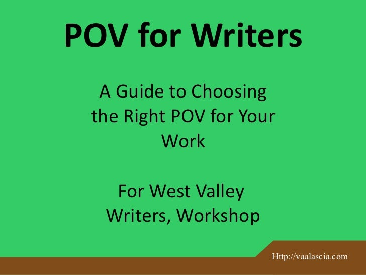 POV for Writers  A Guide to Choosing the Right POV for Your         Work   For West Valley  Writers, Workshop             ...