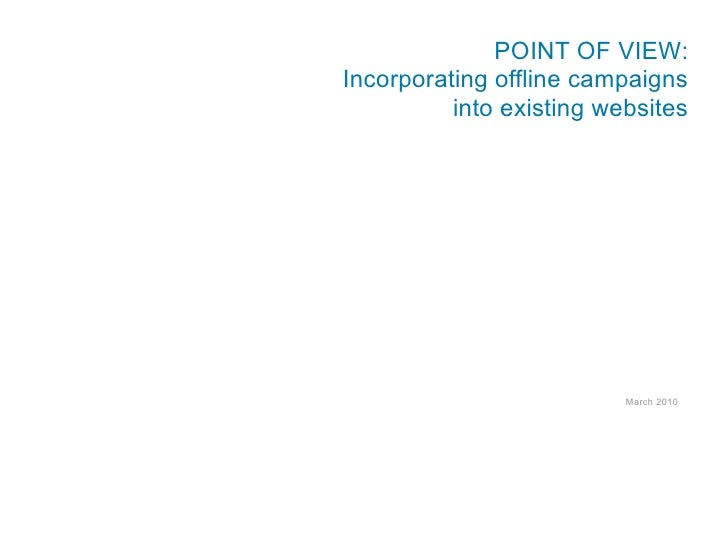 POINT OF VIEW: Incorporating offline campaigns           into existing websites                               March 2010