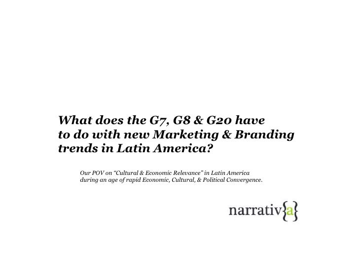 """What does the G7, G8 & G20 have<br />to do with new Marketing & Branding trends in Latin America?<br />Our POV on """"Cultura..."""