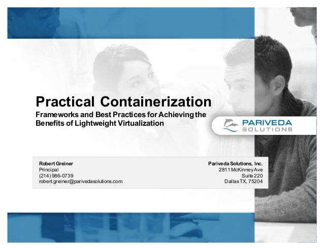 Practical Containerization Frameworks and Best Practices for Achieving the Benefits of Lightweight Virtualization Robert G...