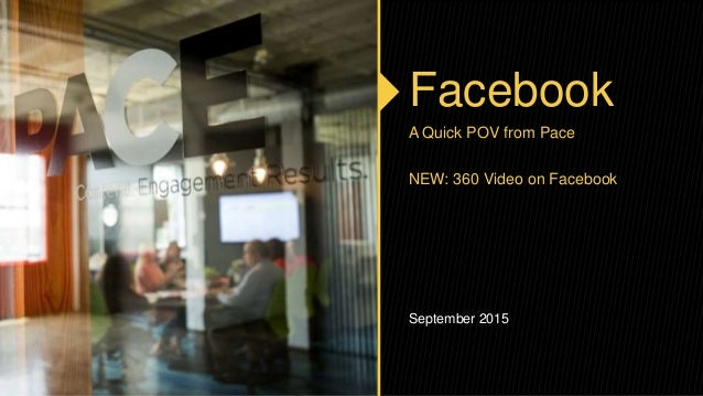 Facebook A Quick POV from Pace NEW: 360 Video on Facebook September 2015