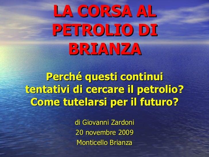 LA CORSA AL PETROLIO DI BRIANZA Perché questi continui tentativi di cercare il petrolio? Come tutelarsi per il futuro? di ...
