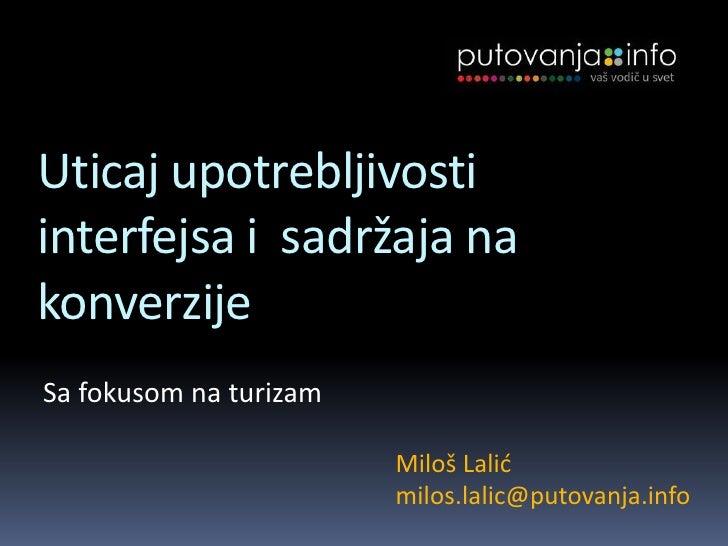 Uticaj upotrebljivosti interfejsa i  sadržaja na konverzije<br />Sa fokusom na turizam<br />Miloš Lalićmilos.lalic@putovan...