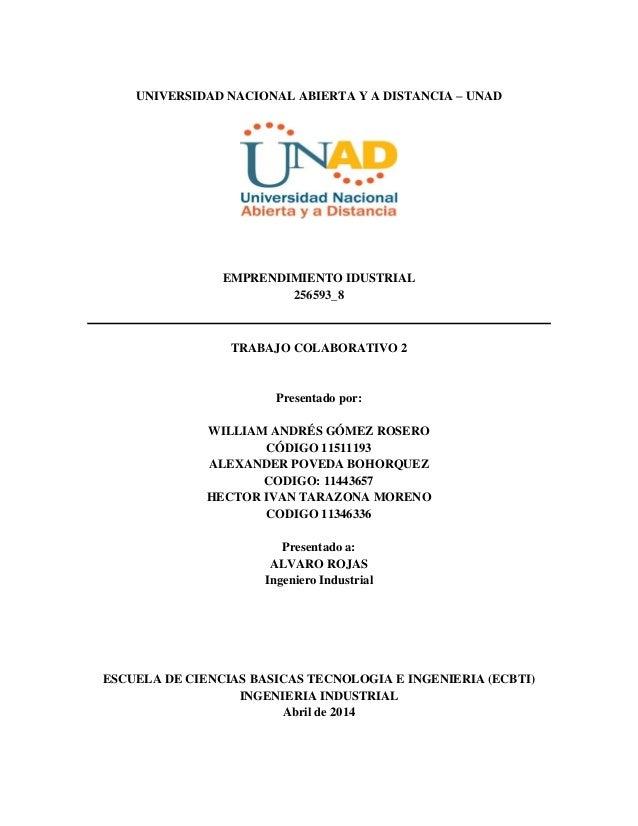 UNIVERSIDAD NACIONAL ABIERTA Y A DISTANCIA – UNAD EMPRENDIMIENTO IDUSTRIAL 256593_8 TRABAJO COLABORATIVO 2 Presentado por:...