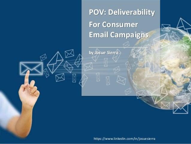 POV: Deliverability For Consumer Email Campaigns by Josue Sierra https://www.linkedin.com/in/josuesierra