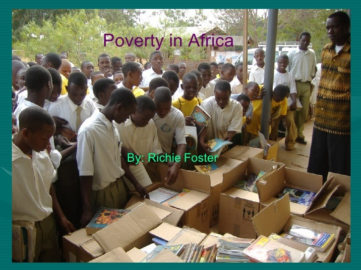 Poverty in   Africa By: Richie   Foster