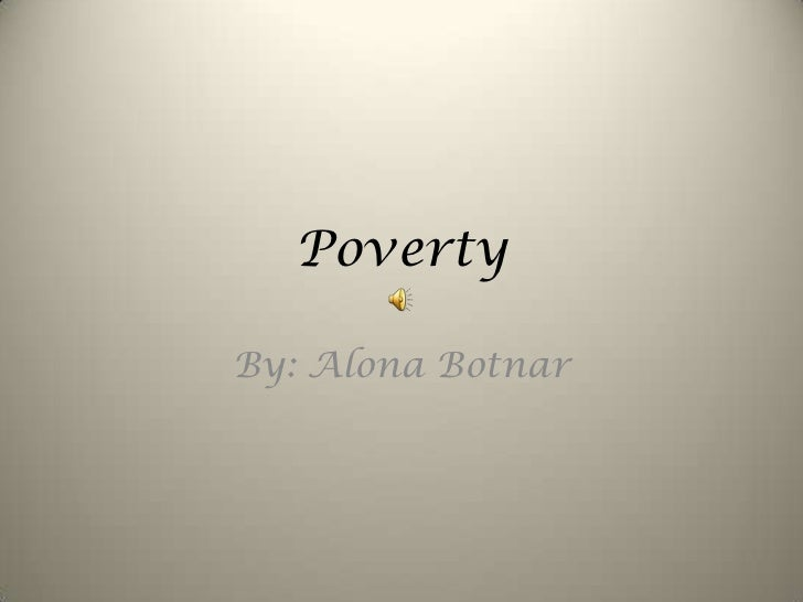 Poverty<br />By: AlonaBotnar<br />