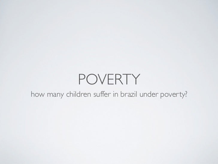 POVERTYhow many children suffer in brazil under poverty?