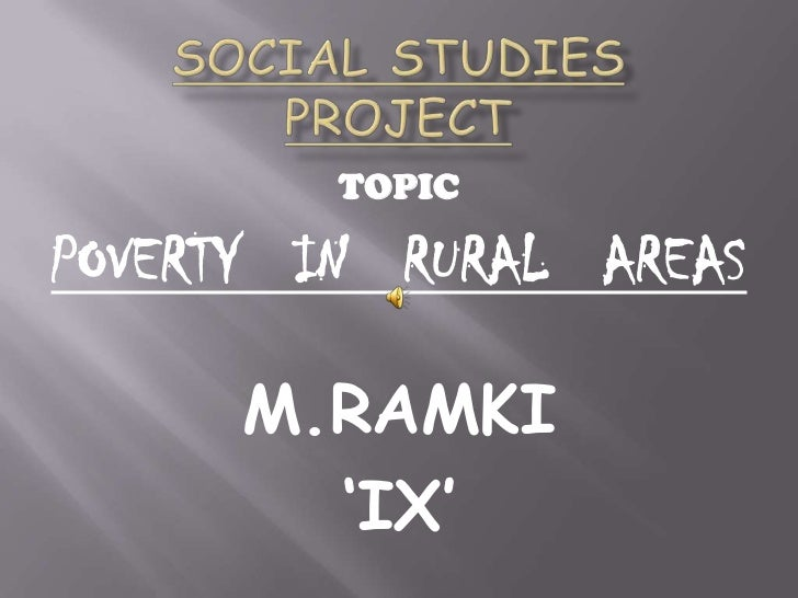 SOCIAL STUDIES PROJECT<br />TOPIC<br />POVERTY   IN   RURAL   AREAS<br />M.RAMKI<br />'IX'<br />