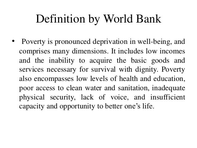 a definition for poverty New york, 10 january 2007 - the un general assembly has adopted a powerful definition of child poverty, acknowledging that while poverty harms everyone, children experience poverty differently children living in poverty are deprived of nutrition, water and sanitation facilities, access to basic.