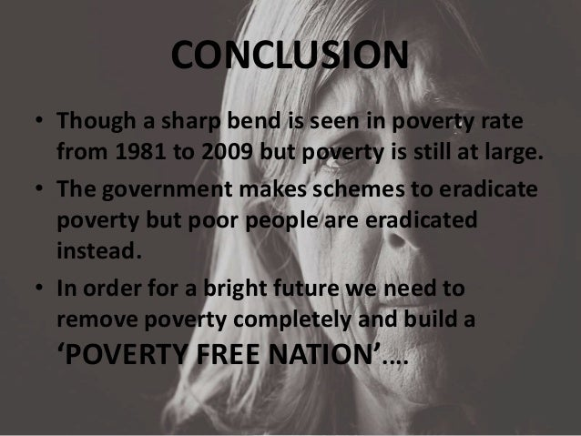 essay on how poverty can be eradicated Free sample essay on poverty in india poverty can be defined as a social phenomenon in which a poverty, however, can be eradicated only when the various.