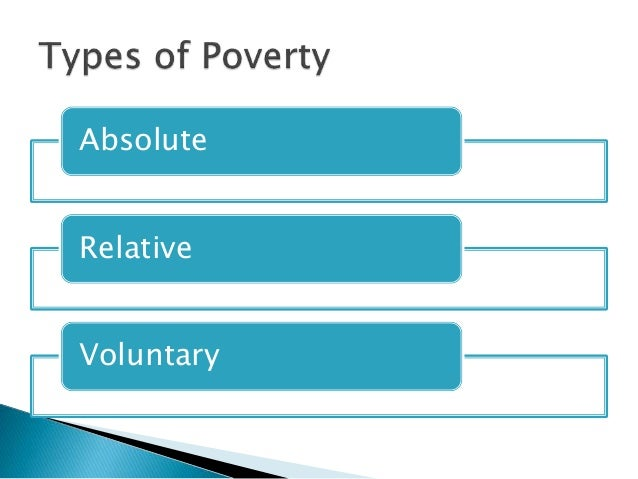 essay on absolute and relative poverty The world bank recently defined the new absolute poverty line as the percentage of the population of country living on less than $190 a day (ppp) at constant 2011 prices relative poverty is defined in relation to the overall distribution of income or consumption in a country when a household does.