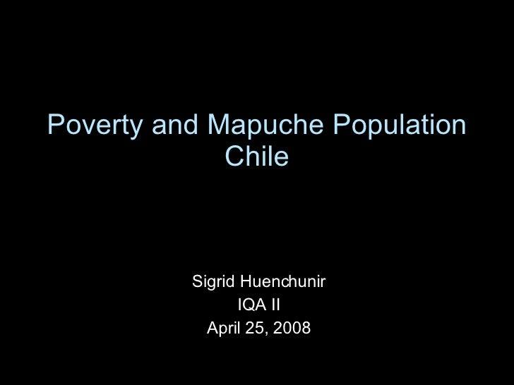 Poverty and Mapuche Population Chile Sigrid Huenchunir IQA II April 25, 2008