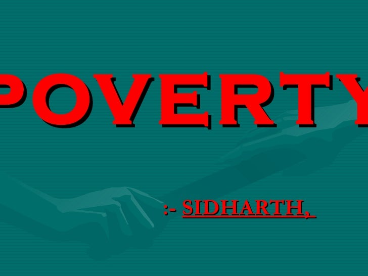 POVERTY :-  SIDHARTH,
