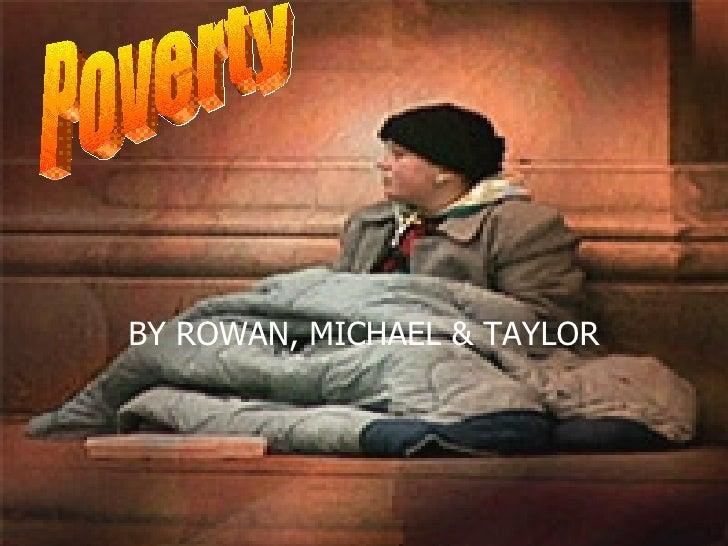 BY ROWAN, MICHAEL & TAYLOR Poverty