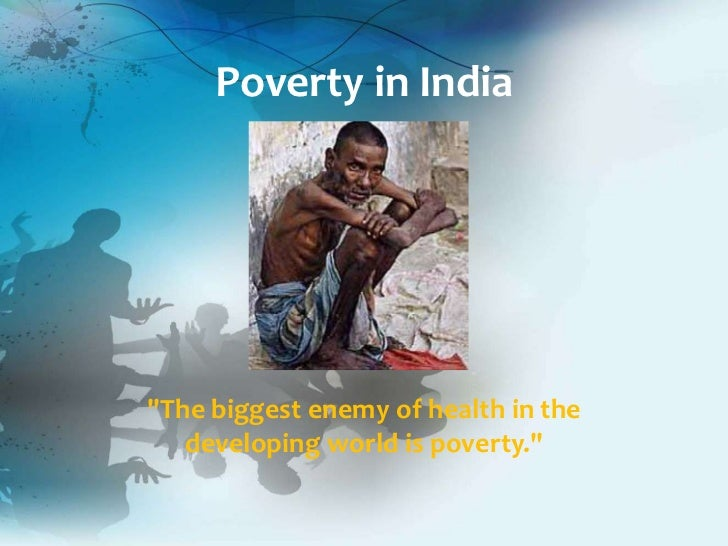 essay of poverty in india Poverty in india 29 billion people were living in absolute poverty in 2008 of these, about 400 million people in absolute poverty lived in india.