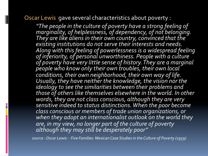 poverty in the culture of poverty  9 oscar lewis gave several characteristics about poverty
