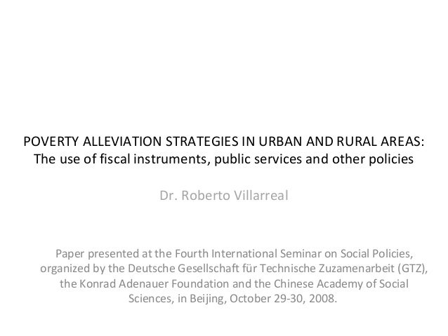 POVERTY ALLEVIATION STRATEGIES IN URBAN AND RURAL AREAS:The use of fiscal instruments, public services and other policiesD...