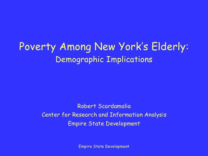 Poverty Among New York's Elderly: Demographic Implications Robert Scardamalia Center for Research and Information Analysis...