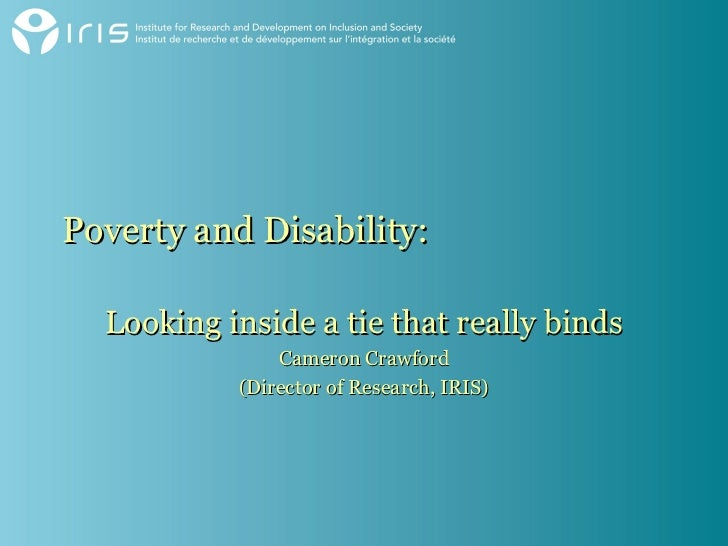 Poverty and Disability:  Looking inside a tie that really binds               Cameron Crawford           (Director of Rese...