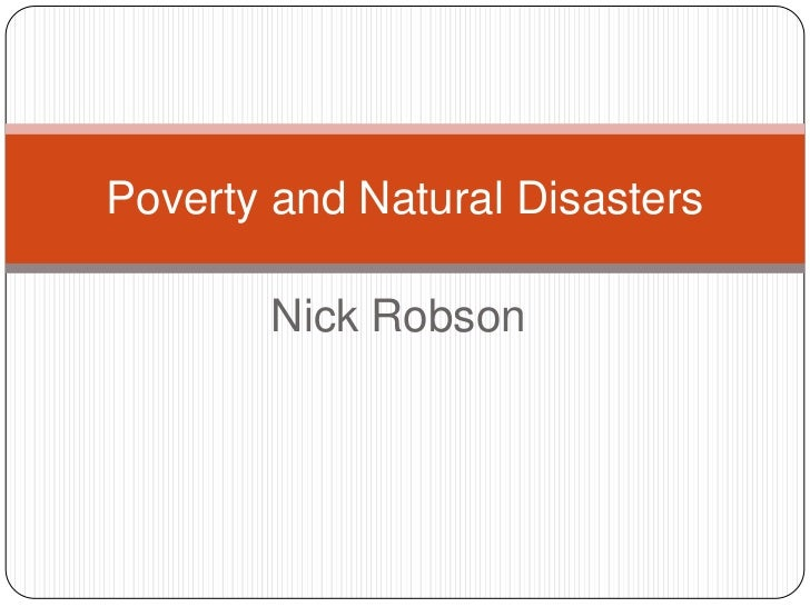 Nick Robson<br />Poverty and Natural Disasters<br />