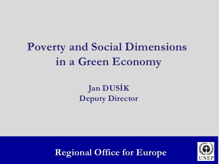 Poverty and Social Dimensions  in a Green Economy Jan DUSÍK Deputy Director Regional Office for Europe