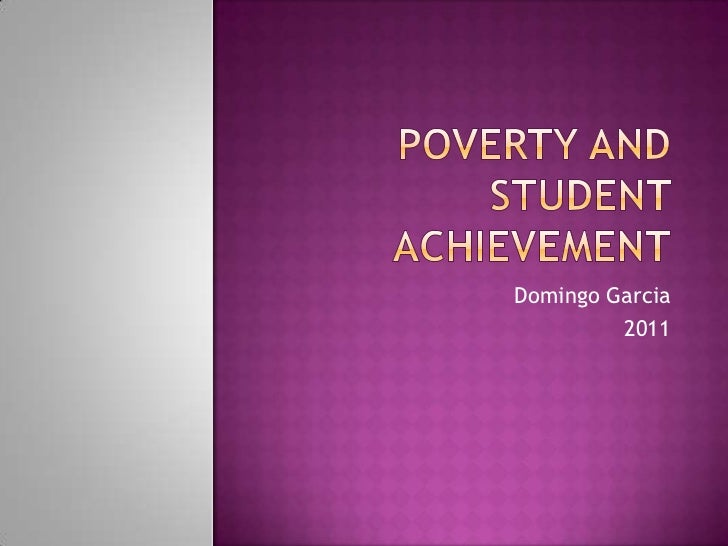 Poverty and student achievement<br />Domingo Garcia<br />2011<br />