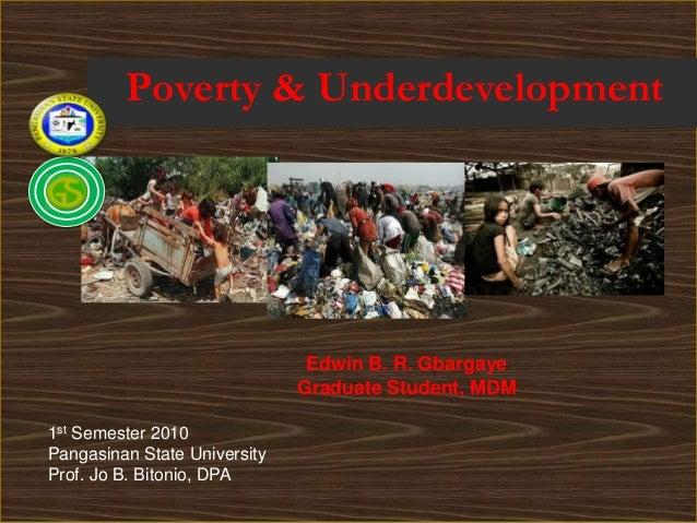 Poverty & Underdevelopment                               Edwin B. R. Gbargaye                              Graduate Studen...
