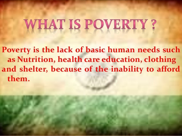 a description of poverty as the lack of or inability to afford the basic human needs Children 0-14 years living below the basic needs poverty line - 6 million  of basic human needs - 708 percent  lives in poverty, unable to meet the cost of.