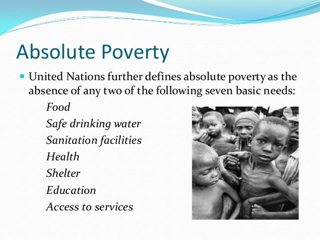 is reducing absolute poverty sufficient to The world's next great leap forward towards the end of poverty of wretchedness is not a sufficient ambition for a reduce the absolute numbers by.